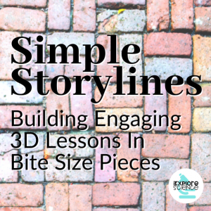 Simple Storylines: Building Engaging 3D Lessons In Bite Size Pieces